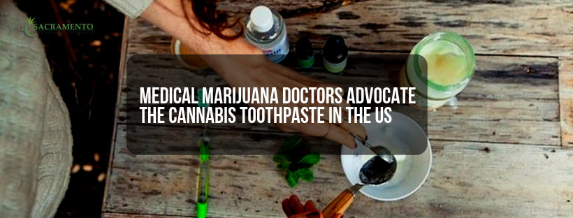Medical marijuana doctors advocate the cannabis toothpaste in the US