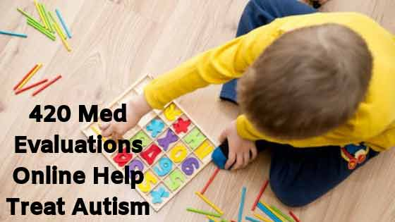 420-Med-Evaluations-Online-Help-Treat-Autism