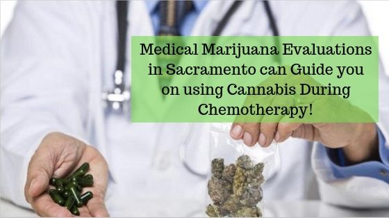 Medical Marijuana Evaluations in Sacramento can Guide you on using Cannabis During Chemotherapy!