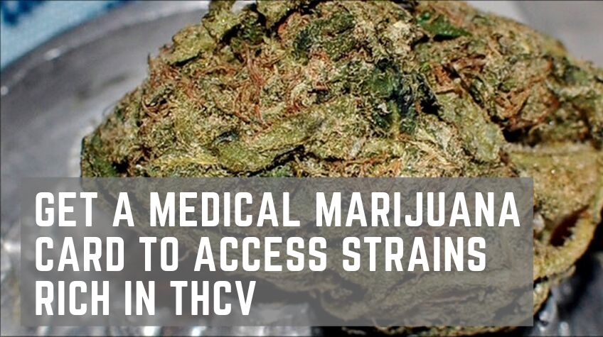 Get a Medical Marijuana Card in Sacramento to Access Strains Rich in THCV