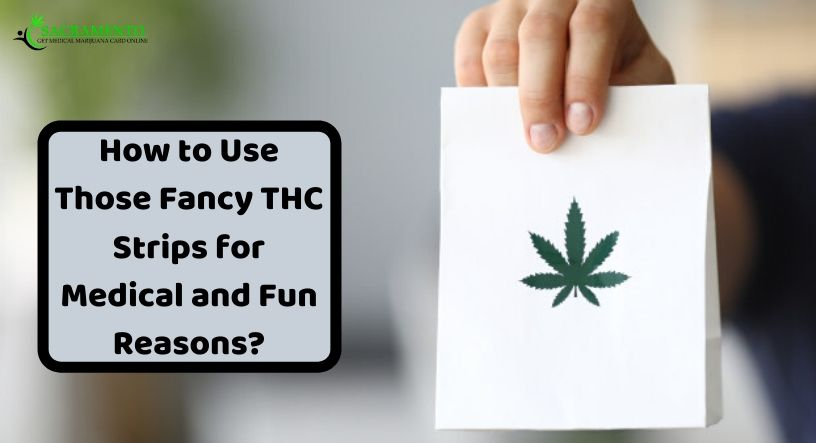 How to Use Those Fancy THC Strips for Medical and Fun Reasons?